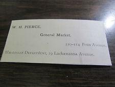 W.H. PIERCE - GENERAL MARKET -  1890 / 1900'S - SCRANTON PA CALLING CARD