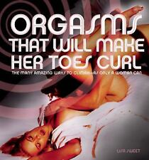 Orgasms That Will Make Her Toes Curl: The Many Amazing Ways to Climax