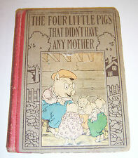 1919 Four Little Pigs That Didn't Have Any Mother. By Kenneth Graham Duffield