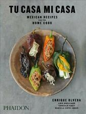 Tu Casa Mi Casa : Mexican Recipes for the Home Cook, Paperback by Olvera, Enr...