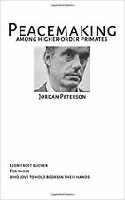PEACEMAKING AMONG HIGHER ORDER PRIMATES - JORDAN B PETERSON: JORDAN ... New Book
