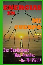 Energias En Mi Cuerpo... Las Bendiciones Mas Grandes de Mi Vida!!! (Paperback or