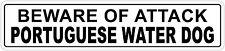 "*Aluminum* Beware Of Attack Portuguese Water Dog 4"" x 18"" Metal Novelty Sign"