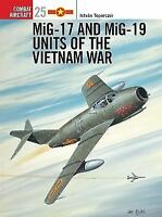 MiG 17 and MiG 19 Units of the Vietnam War [Osprey Combat Aircraft 25]