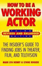 How to Be a Working Actor: The Insider's Guide to Finding Jobs in Theater, Film,
