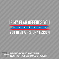 If My Flag Offends You, You Need A History Lesson Sticker Decal Vinyl