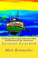 Selling Through Amazon FBA (Fulfillment by Amazon) : Lessons Learned by Mark...
