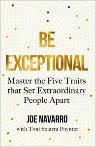BE EXCEPTIONAL by JOE NAVARRO & TONI SCIARRA POYNTER (ENGLISH) - BOOK