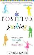 Positive Pushing: How to Raise a Successful and Happy Child by Taylor, James