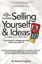 The Alphabet to Successfully Selling Yourself and Ideas by Roland Hopkins...