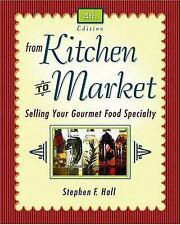 From Kitchen to Market : Selling Your Gourmet Food Specialty by Hall, Stephen F.