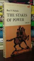 Nichols, Roy F.  THE STAKES OF POWER  1st Edition Thus 9th Printing