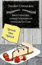 Decadent Cheesecakes: Baked Cheesecakes, Unbaked Cheesecakes and Cheesecake...