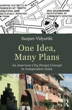 One Idea, Many Plans : An American City Design Concept in Independent India...