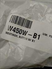 W450W-B1 WESTINGHOUSE BUTTON W/B1 NEW QTY 57