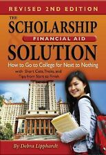 The Scholarship and Financial Aid Solution : How to Go to College for Next to...