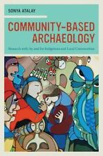 Community-Based Archaeology : Research with, by, and for Indigenous and Local Co
