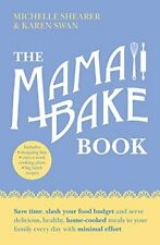 The Mamabake Book: Save time, slash your food b, Shearer, Swan+-