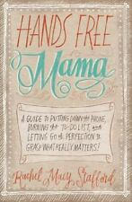 Hands Free Mama: A Guide to Putting Down the Phone, Burning the To-