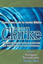 Adam Clarke, Comentario de la Santa Biblia, Tomo 1 by Adam Clarke (2014,...