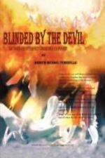 Blinded by the Devil: By Andrew Michael Teneriello