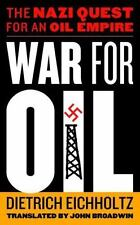 War for Oil: The Nazi Quest for an Oil Empire: By Eichholtz, Dietrich