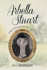Arbella Stuart: The Uncrowned Queen,Armitage, Jill,New Book mon0000140443