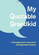 My Quotable Grandkid: A Grandparents Journal of Unforgettable Quotes by Chronic