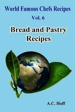 World Famous Chefs Recipes: Bread and Pastry Recipes by A. Hoff (2016,...
