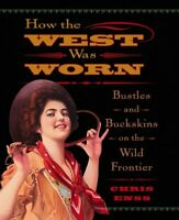 How The West Was Worn : Bustles And Buckskins On The Frontier, Paperback by E...