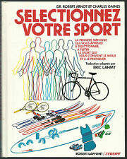 Selectionnez votre sport.Dr Robert ARNOT / Charles GAINES.Robert Laffont Z007