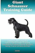 Giant Schnauzer Training Guide : Giant Schnauzer Training Book Includes: Gian.
