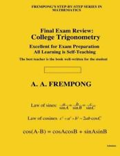 Final Exam Review : College Trigonometry by A. A. Frempong (2013, Paperback)