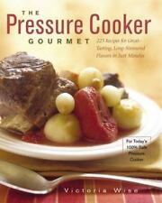 The Pressure Cooker Gourmet: 225 Recipes for Great-Tasting, Long-Simmered Flavor