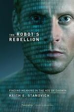 The Robot's Rebellion : Finding Meaning in the Age of Darwin by Keith E....