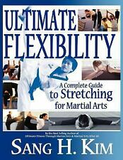 Ultimate Flexibility : A Complete Guide to Stretching for Martial Arts by...