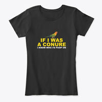 If I Was A Conure Know Who Would Women's Premium Tee T-Shirt