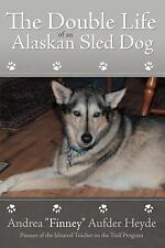 The Double Life of an Alaskan Sled Dog (Paperback or Softback)