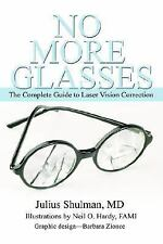 No More Glasses : The Complete Guide to Laser Vision Correction by Julius...