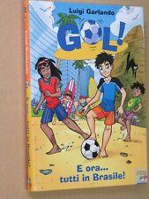 GOL! E ORA TUTTI IN BRASILE! Luigi Garlando Illustraz Stefano Turconi Piemme per