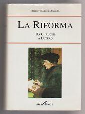 Biblioteca della Civiltà: La Riforma da Chaucer a Lutero - ed. Araba Fenice