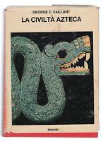 G. C. VAILLANT-LA CIVILTA' AZTECA-EINAUDI 1970-L2815