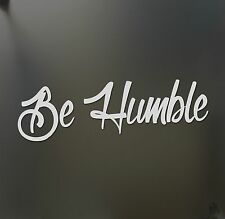 Be humble sticker LARGE racing Honda JDM Funny drift car WRX window decal