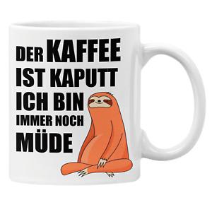 Der Kaffee ist kaputt, ich bin immer noch müde Faultie Tasse mit Spruch Geschenk