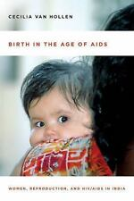 Birth in the Age of AIDS: Women, Reproduction, and HIV/AIDS in India, Van Hollen