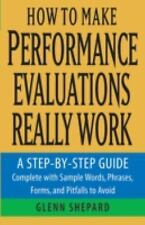 How to Make Performance Evaluations Really Work: A Step-by-Step Guide Complete W