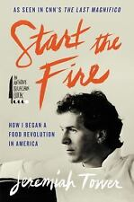 Start the Fire : How I Began a Food Revolution in America by Jeremiah Tower...