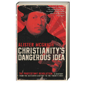 Christianity's Dangerous Idea Protestant Revolution Alister McGrath (Paperback)