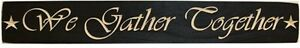 """""""We Gather Together"""" Wood Sign Star Accent Black Distressed 24 x 3 1/2"""""""