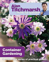 Alan Titchmarsh How to Garden: Container Gardening-ExLibrary